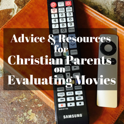 Advice & Resources for Christian Parents on Evaluating Movies