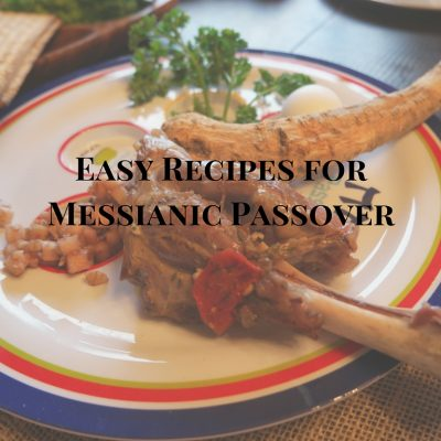Easy Recipes for Messianic Passover