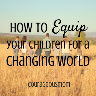 How to Equip Your Children for an Uncertain and Changing World